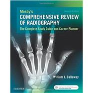 Mosby's Comprehensive Review of Radiography: The Complete Study Guide and Career Planner by Callaway, William J., 9780323354233