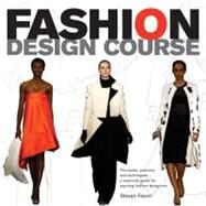 Fashion Design Course : Principles, Practice, and Techniques: A Practical Guide for Aspiring Fashion Designers by Faerm, Steven, 9780764144233