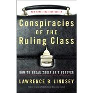 Conspiracies of the Ruling Class by Lindsey, Lawrence B., 9781501144233