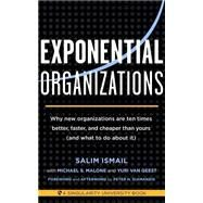Exponential Organizations by Ismail, Salim; Malon, Michael S.; Van Geest, Yuri; Diamandis, Peter H., 9781626814233