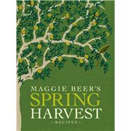 Maggie Beer's Spring Harvest Recipes by Beer, Maggie, 9781921384233