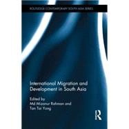International Migration and Development in South Asia by Rahman; Md Mizanur, 9780415724234