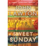 Sweet Sunday A Novel by Lawton, John, 9780802124234