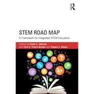 STEM Road Map: A Framework for Integrated STEM Education by Johnson; Carla C., 9781138804234