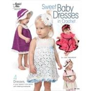 Sweet Baby Dresses in Crochet : 4 Dresses in Sizes Newborn to 24 Months, with Matching Accessories by Unknown, 9781596354234