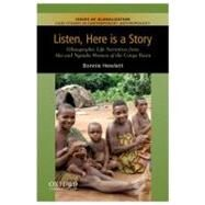 Listen, Here is a Story Ethnographic Life Narratives from Aka and Ngandu Women of the Congo Basin by Hewlett, Bonnie L., 9780199764235