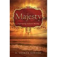 Majesty : Experiencing Authentic Worship by Kidder, S. Joseph, 9780828024235