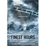 The Finest Hours (Young Readers Edition) The True Story of a Heroic Sea Rescue by Tougias, Michael J.; Sherman, Casey, 9781250044235