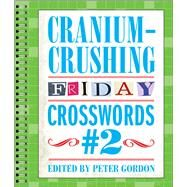 Cranium-Crushing Friday Crosswords #2 by Gordon, Peter, 9781454914235