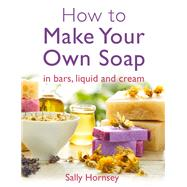 How to Make Your Own Soap by Hornsey, Sally, 9781908974235