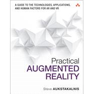 Practical Augmented Reality A Guide to the Technologies, Applications, and Human Factors for AR and VR by Aukstakalnis, Steve, 9780134094236