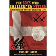 The Boys Who Challenged Hitler Knud Pedersen and the Churchill Club by Hoose, Phillip, 9781250104236