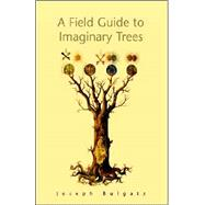 A Field Guide to Imaginary Trees by Bulgatz, Joseph, 9781413484236