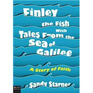 Finley the Fish With Tales from the Sea of Galilee: A Story of Faith by Starnes, Sandy, 9781634184236