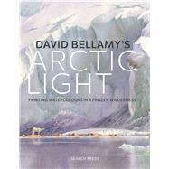 David Bellamy's Arctic Light Painting Watercolours in a Frozen Wilderness by Bellamy, David, 9781782214236