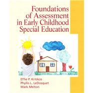 Foundations of Assessment in Early Childhood Special Education by Kritikos, Effie P.; LeDosquet, Phyllis L.; Melton, Mark, 9780136064237