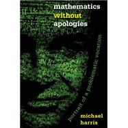 Mathematics Without Apologies by Harris, Michael, 9780691154237