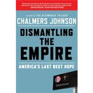 Dismantling the Empire America's Last Best Hope by Johnson, Chalmers, 9780805094237