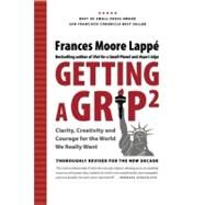 Getting A Grip 2 Clarity, Creativity and Courage for the World We Really Want by Lappé, Frances Moore, 9780979414237