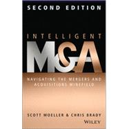 Intelligent M & A Navigating the Mergers and Acquisitions Minefield by Moeller, Scott; Brady, Chris, 9781118764237