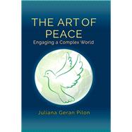 The Art of Peace: Engaging a Complex World by Pilon,Juliana Geran, 9781412864237