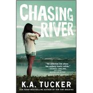 Chasing River A Novel by Tucker, K.A., 9781476774237