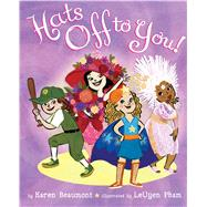 Hats Off to You! by Beaumont, Karen; Pham, Leuyen, 9780545474238