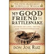 My Good Friend the Rattlesnake: Stories of Loss, Truth, and Transformation by Ruiz, Don Jose; Hudman, Tami (CON), 9781462114238