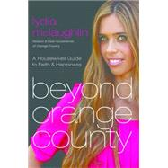 Beyond Orange County: A Housewives Guide to Faith and Happiness by Mclaughlin, Lydia, 9781617954238