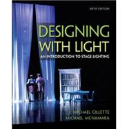 Designing with Light An Introduction to Stage Lighting by Gillette, J. Michael; McNamara, Michael, 9780073514239