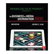 The Business of Media Distribution: Monetizing Film, TV, and Video Content in an Online World by Ulin; Jeffrey C., 9780240824239