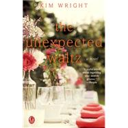 The Unexpected Waltz A Novel by Wright, Kim, 9781476754239