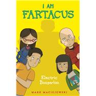Electric Boogerloo I Am Fartacus by Maciejewski, Mark, 9781481464239