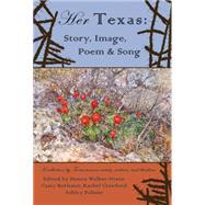 Her Texas: Story, Image, Poem & Song by Walker-nixon, Donna; Burleson, Cassy; Crawford, Rachel; Palmer, Ashley, 9781609404239