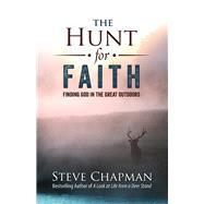 The Hunt for Faith by Chapman, Steve; Skinner, 9780736974240