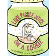 Like Pickle Juice on a Cookie by Sternberg, Julie; Cordell, Matthew, 9780810984240