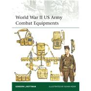 World War II Us Army Combat Equipments by Rottman, Gordon L.; Hook, Adam, 9781472814241