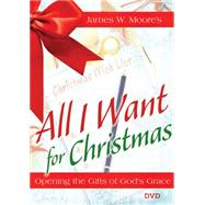 All I Want for Christmas by Moore, James W., 9781501824241
