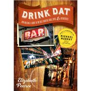 Drink Dat New Orleans by Pearce, Elizabeth; Murphy, Michael, 9781581574241