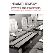 Powers and Prospects: Reflections on Human Nature and the Social Order by Chomsky, Noam, 9781608464241