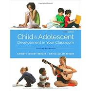 Child and Adolescent Development in Your Classroom, Topical Approach by Bergin, Christi Crosby; Bergin, David Allen, 9781305964242