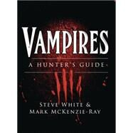 Vampires A Hunter's Guide by White, Steve; McKenzie-Ray, Mark; Tan, Darren, 9781472804242