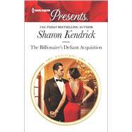 The Billionaire's Defiant Acquisition by Kendrick, Sharon, 9780373134243