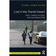 Lost in the Transit Desert: Race, Transit Access, and Suburban Form by Jones Allen; Diane, 9781138954243