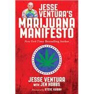 Jesse Ventura's Marijuana Manifesto by Ventura, Jesse; Hobbs, Jen (CON); Kubby, Steve, 9781510714243