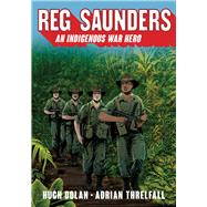 Reg Saunders: An Indigenous War Hero by Dolan, Hugh; Threlfall, Adrian, 9781742234243