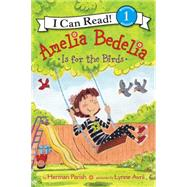Amelia Bedelia Is for the Birds by Parish, Herman; Avril, Lynne, 9780062334244