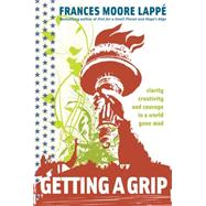 Getting A Grip Clarity, Creativity, and Courage in a World Gone Mad by Lappé, Frances Moore, 9780979414244