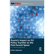 RussiaÆs Impact on EU Policy Transfer to the Post-Soviet Space: The Contested Neighborhood by Ademmer; Esther, 9781138944244