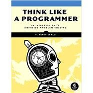 Think Like a Programmer by Spraul, V. Anton, 9781593274245